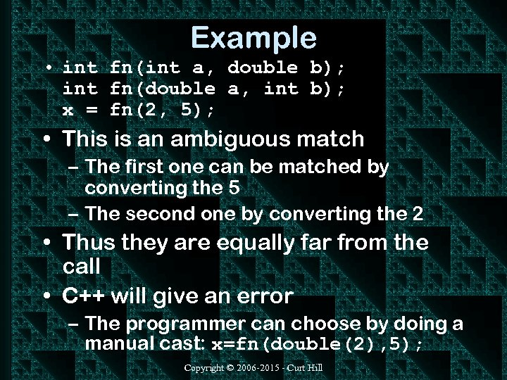 Example • int fn(int a, double b); int fn(double a, int b); x =