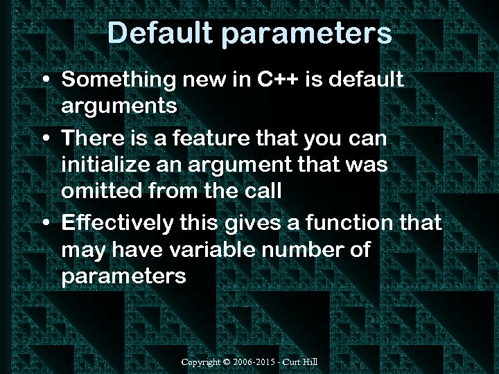 Default parameters • Something new in C++ is default arguments • There is a