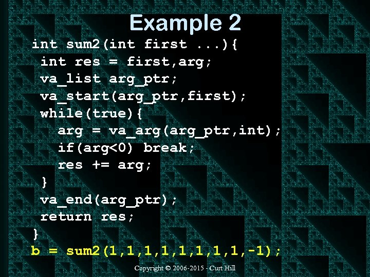 Example 2 int sum 2(int first. . . ){ int res = first, arg;