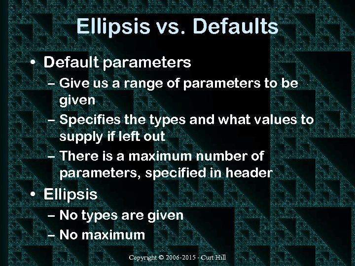Ellipsis vs. Defaults • Default parameters – Give us a range of parameters to