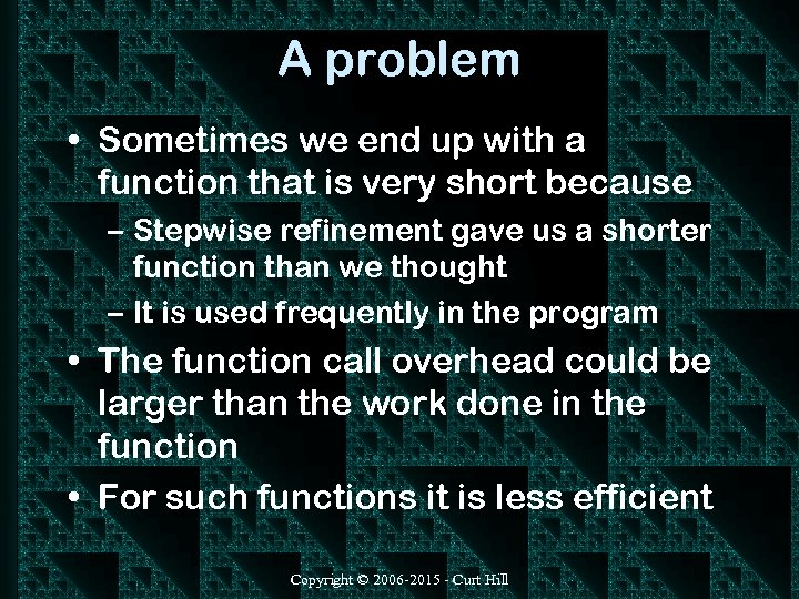 A problem • Sometimes we end up with a function that is very short