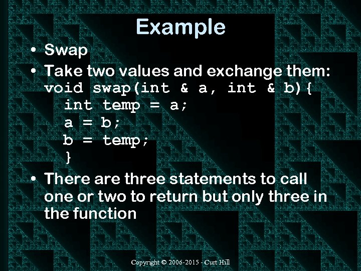Example • Swap • Take two values and exchange them: void swap(int & a,