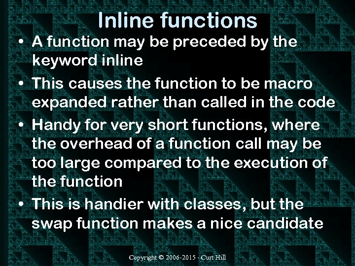 Inline functions • A function may be preceded by the keyword inline • This