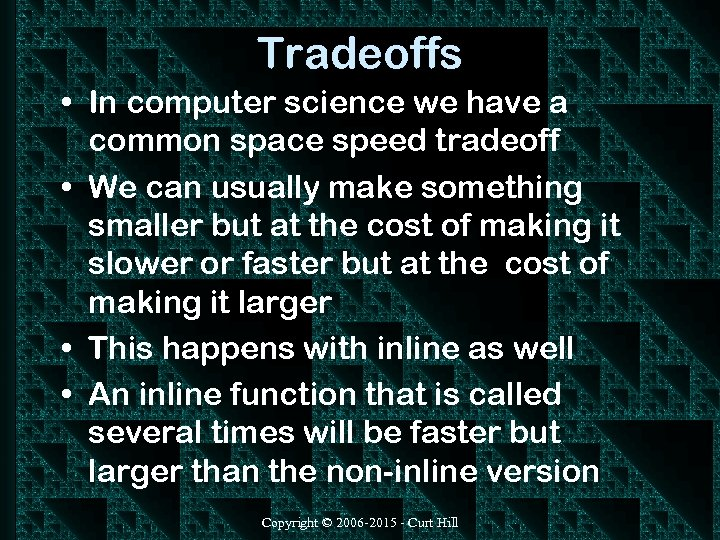 Tradeoffs • In computer science we have a common space speed tradeoff • We