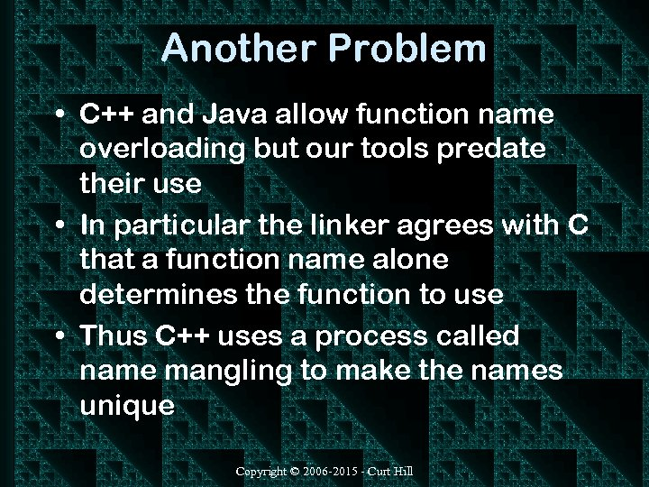 Another Problem • C++ and Java allow function name overloading but our tools predate