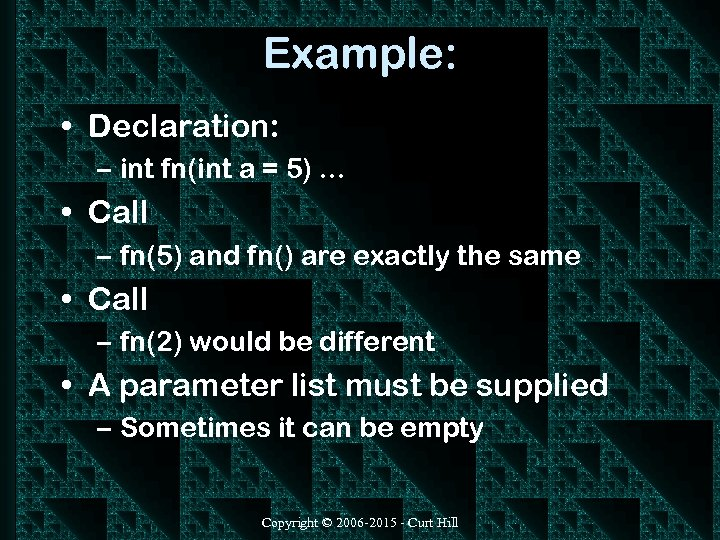Example: • Declaration: – int fn(int a = 5). . . • Call –
