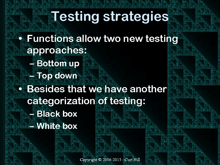 Testing strategies • Functions allow two new testing approaches: – Bottom up – Top
