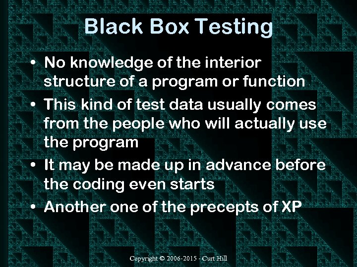 Black Box Testing • No knowledge of the interior structure of a program or