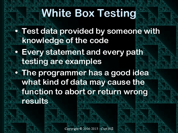 White Box Testing • Test data provided by someone with knowledge of the code