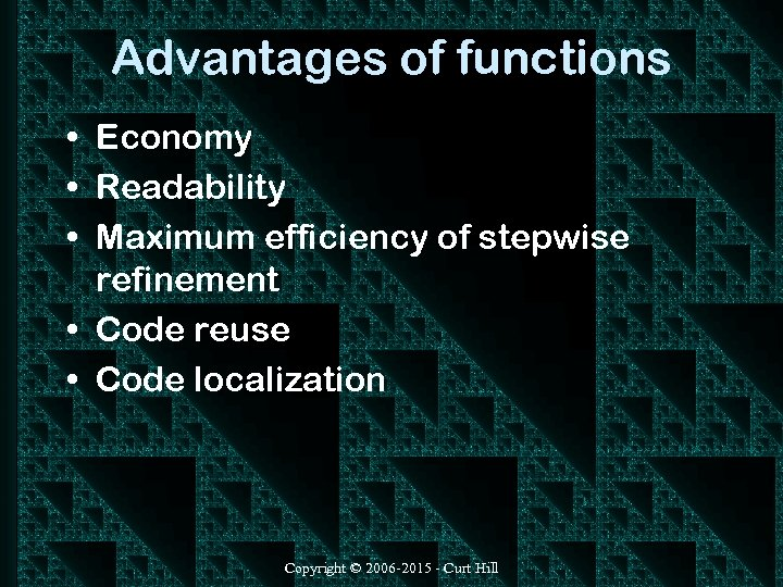 Advantages of functions • Economy • Readability • Maximum efficiency of stepwise refinement •