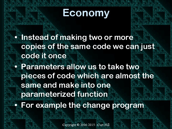 Economy • Instead of making two or more copies of the same code we
