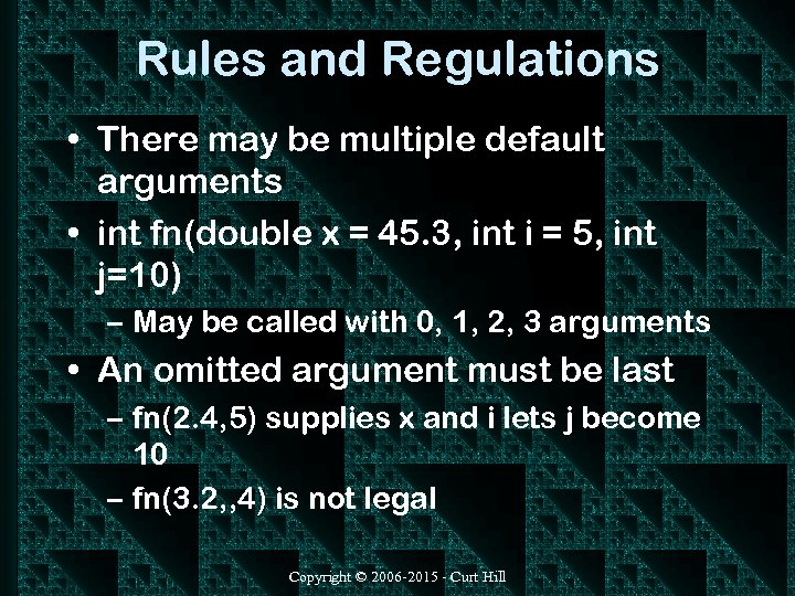 Rules and Regulations • There may be multiple default arguments • int fn(double x