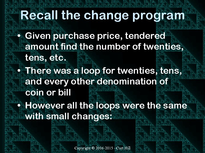 Recall the change program • Given purchase price, tendered amount find the number of
