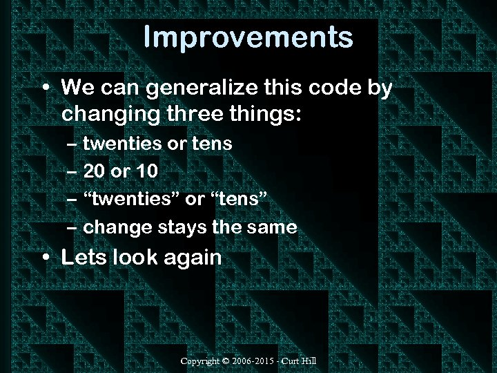 Improvements • We can generalize this code by changing three things: – twenties or