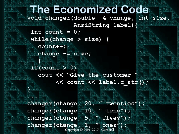 The Economized Code void changer(double & change, int size, Ansi. String label){ int count