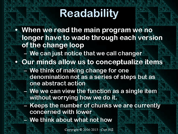 Readability • When we read the main program we no longer have to wade