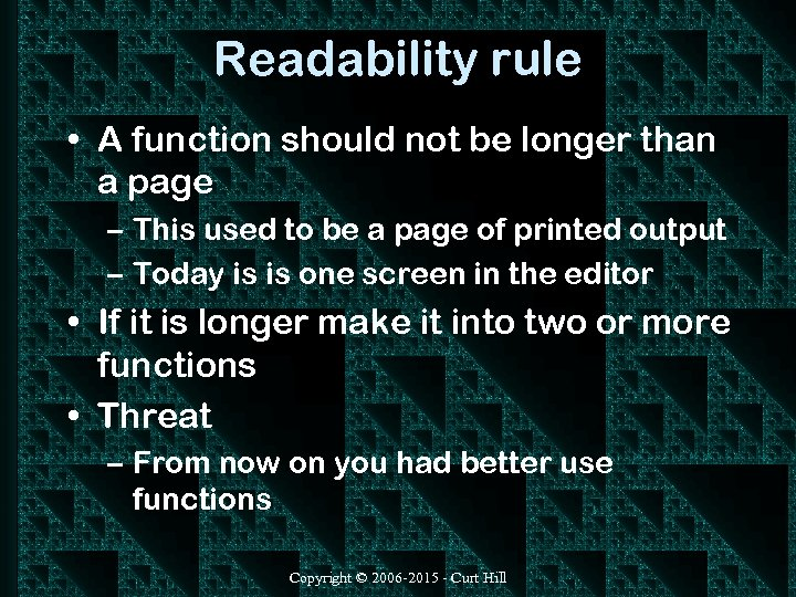 Readability rule • A function should not be longer than a page – This