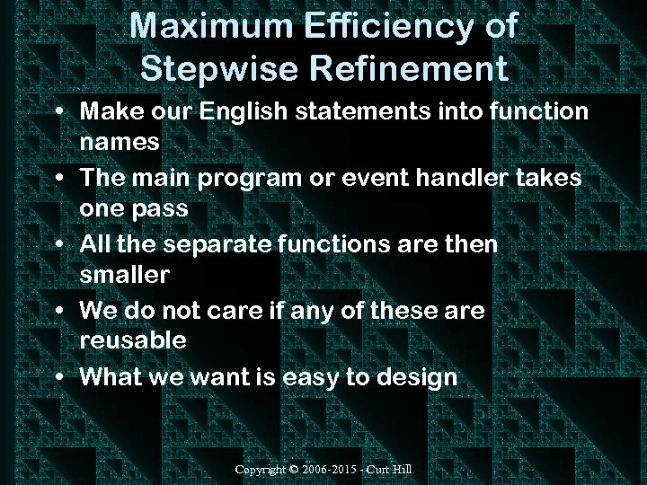 Maximum Efficiency of Stepwise Refinement • Make our English statements into function names •