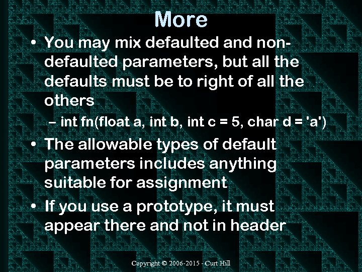More • You may mix defaulted and nondefaulted parameters, but all the defaults must