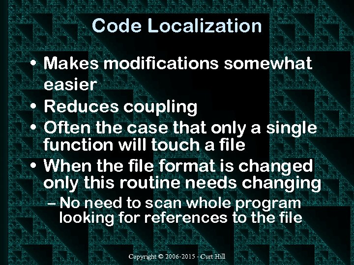Code Localization • Makes modifications somewhat easier • Reduces coupling • Often the case
