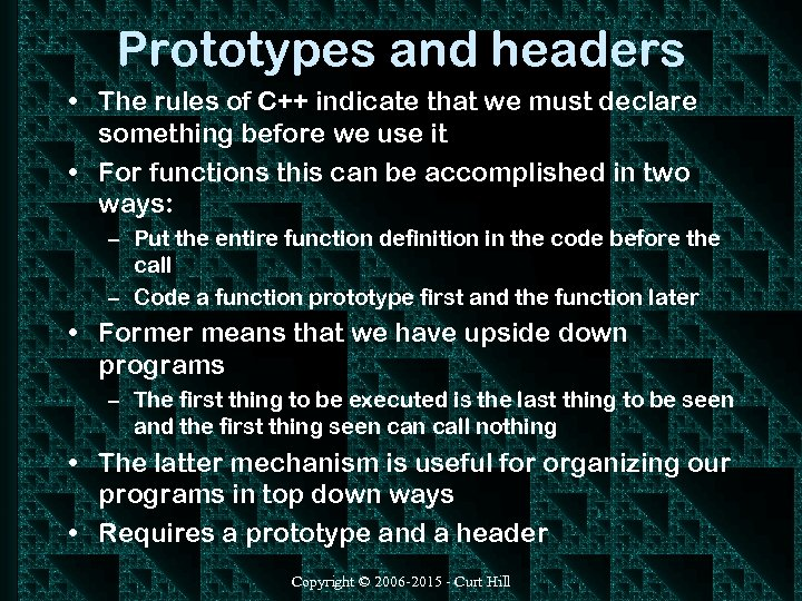 Prototypes and headers • The rules of C++ indicate that we must declare something