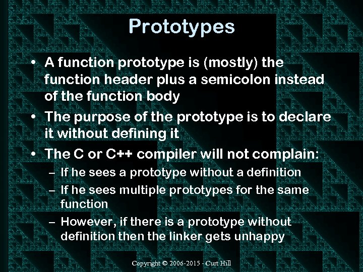 Prototypes • A function prototype is (mostly) the function header plus a semicolon instead
