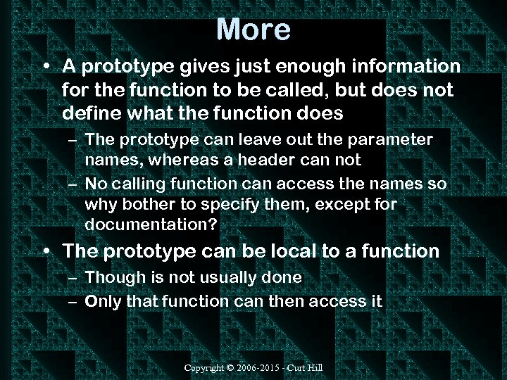 More • A prototype gives just enough information for the function to be called,