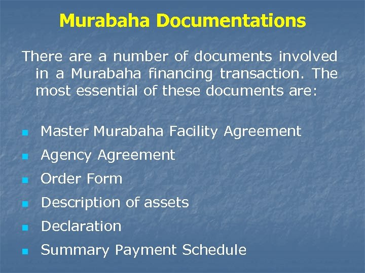 Murabaha Documentations There a number of documents involved in a Murabaha financing transaction. The