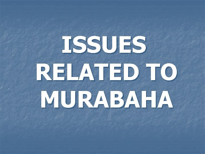 ISSUES RELATED TO MURABAHA