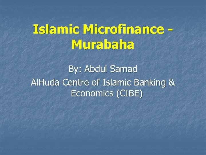 Islamic Microfinance Murabaha By: Abdul Samad Al. Huda Centre of Islamic Banking & Economics
