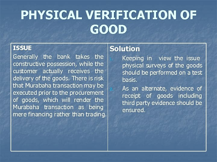 PHYSICAL VERIFICATION OF GOOD ISSUE Generally the bank takes the constructive possession, while the