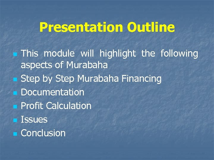 Presentation Outline n n n This module will highlight the following aspects of Murabaha