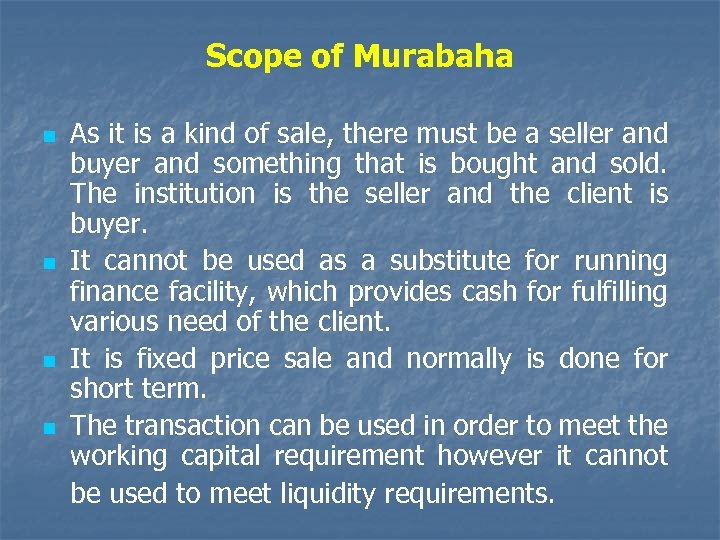 Scope of Murabaha n n As it is a kind of sale, there must