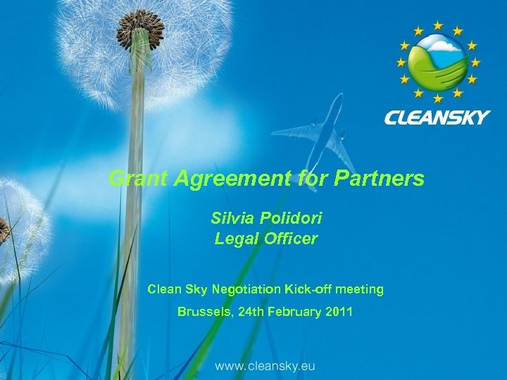 Grant Agreement for Partners Silvia Polidori Legal Officer Clean Sky Negotiation Kick-off meeting Brussels,