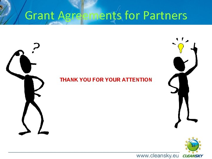 Grant Agreements for Partners THANK YOU FOR YOUR ATTENTION 16 16