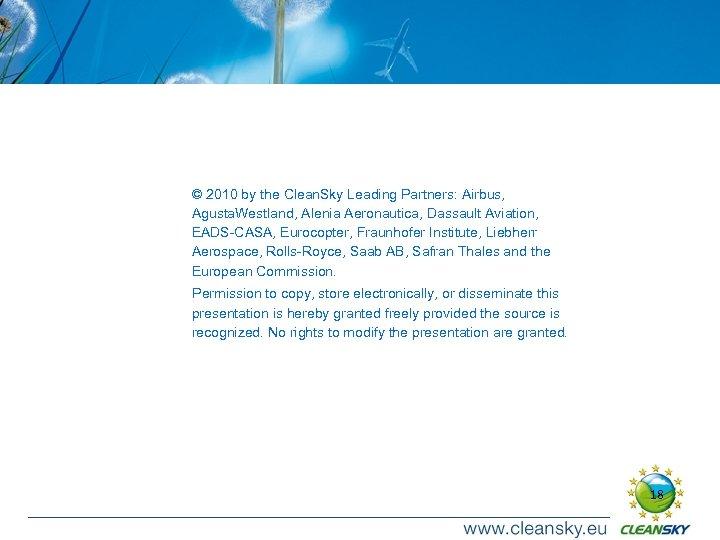© 2010 by the Clean. Sky Leading Partners: Airbus, Agusta. Westland, Alenia Aeronautica, Dassault