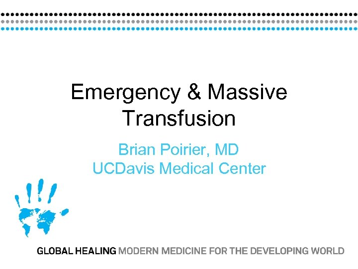 Emergency & Massive Transfusion Brian Poirier, MD UCDavis Medical Center