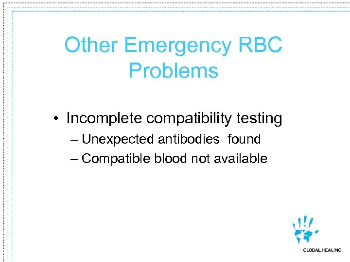 Other Emergency RBC Problems • Incomplete compatibility testing – Unexpected antibodies found – Compatible