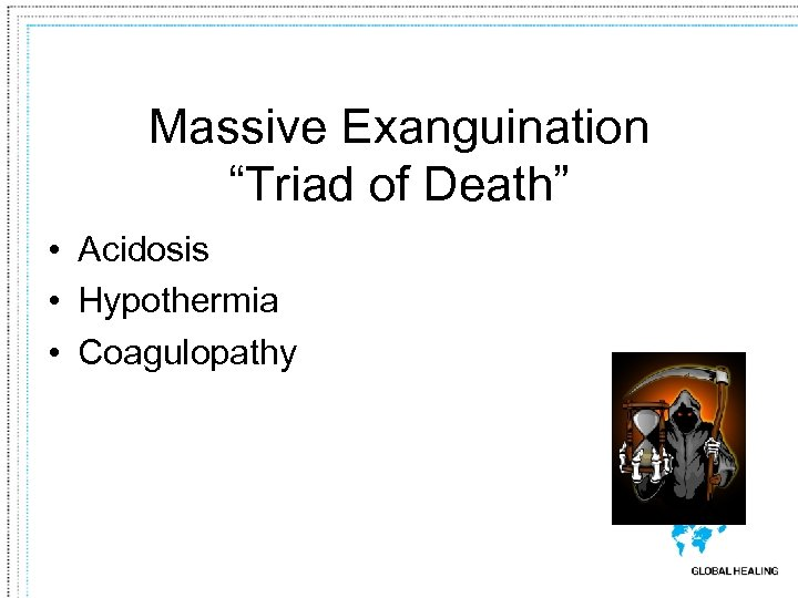 "Massive Exanguination ""Triad of Death"" • Acidosis • Hypothermia • Coagulopathy"