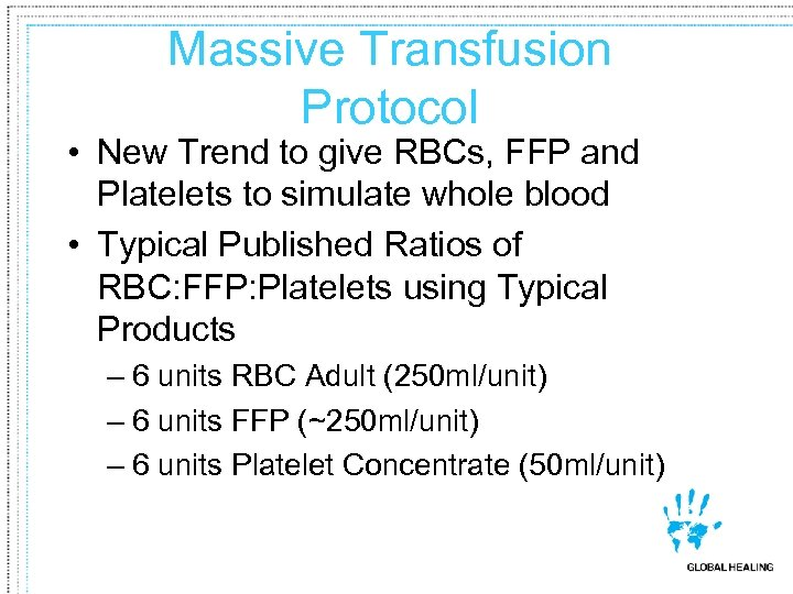 Massive Transfusion Protocol • New Trend to give RBCs, FFP and Platelets to simulate