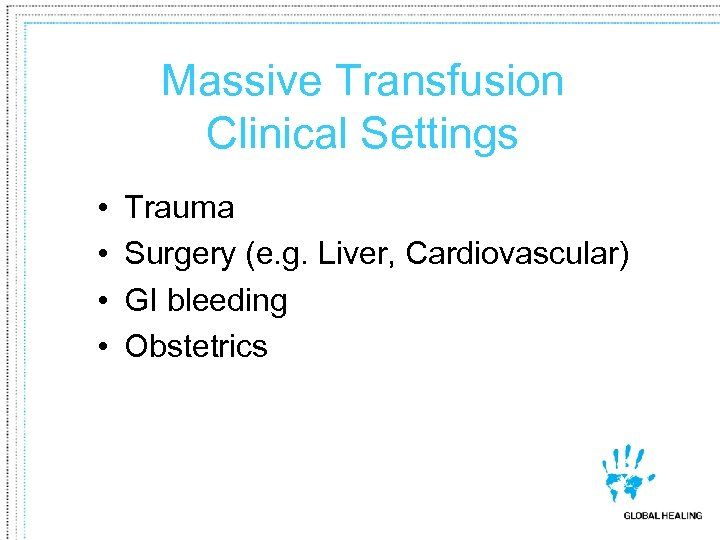 Massive Transfusion Clinical Settings • • Trauma Surgery (e. g. Liver, Cardiovascular) GI bleeding