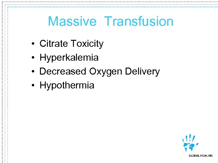 Massive Transfusion • • Citrate Toxicity Hyperkalemia Decreased Oxygen Delivery Hypothermia