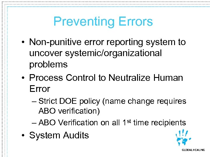 Preventing Errors • Non-punitive error reporting system to uncover systemic/organizational problems • Process Control