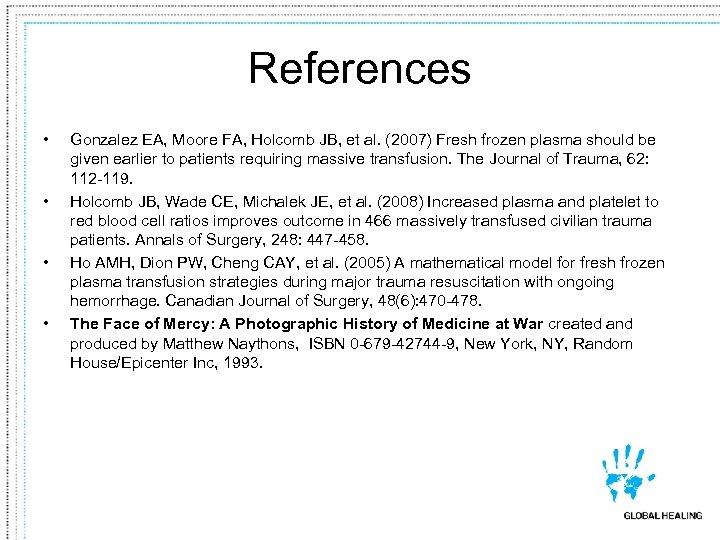 References • • Gonzalez EA, Moore FA, Holcomb JB, et al. (2007) Fresh frozen