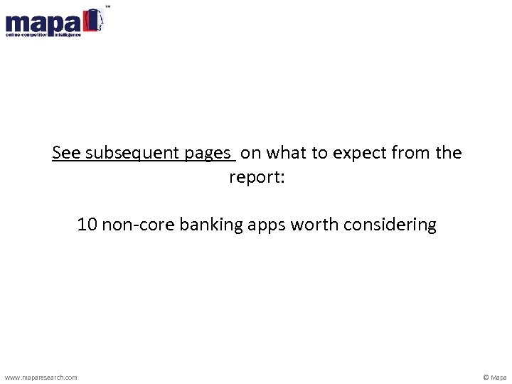 See subsequent pages on what to expect from the report: 10 non-core banking apps