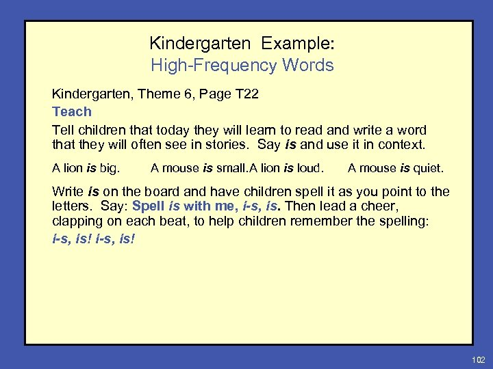 Kindergarten Example: High-Frequency Words Kindergarten, Theme 6, Page T 22 Teach Tell children that