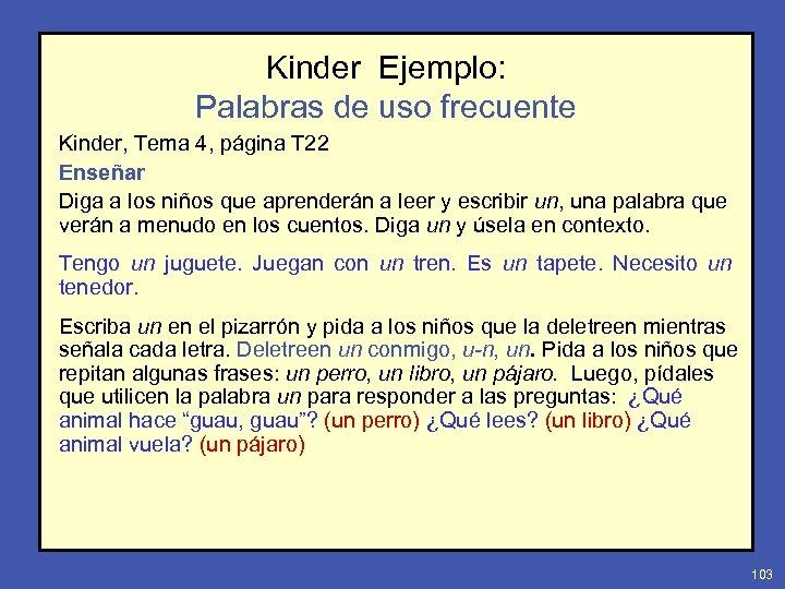 Kinder Ejemplo: Palabras de uso frecuente Kinder, Tema 4, página T 22 Enseñar Diga