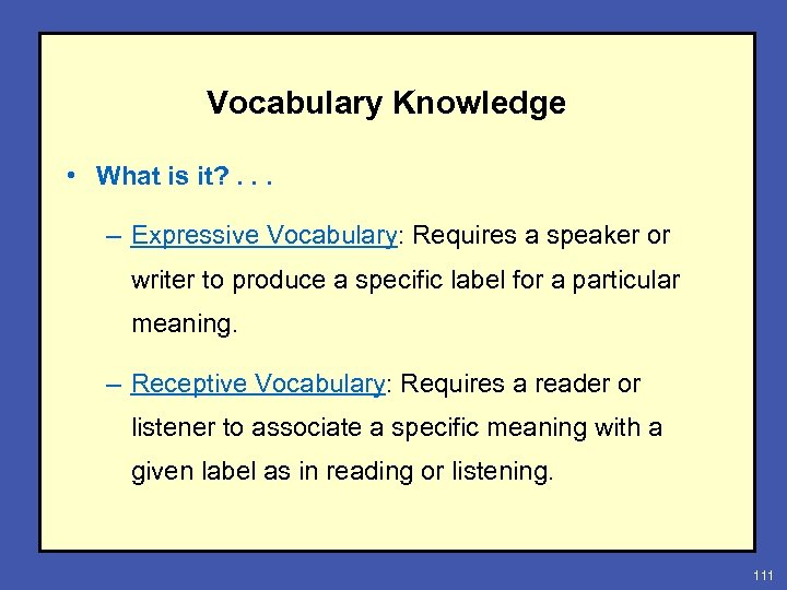 Vocabulary Knowledge • What is it? . . . – Expressive Vocabulary: Requires a