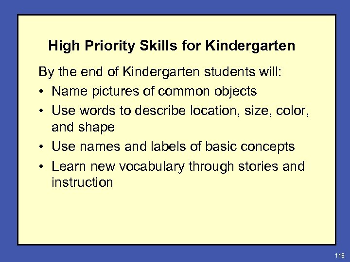 High Priority Skills for Kindergarten By the end of Kindergarten students will: • Name