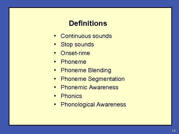 Definitions • • • Continuous sounds Stop sounds Onset-rime Phoneme Blending Phoneme Segmentation Phonemic